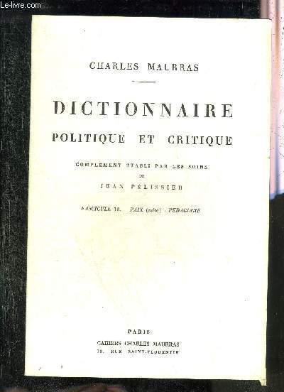 DICTIONNAIRE POLITIQUE ET CRITIQUE - FASCICULE 18 PAIX (SUITE) - PEDAGOGIE - COMPLEMENT ETABLI PAR LES SOINS DE JEAN PELISSIER.