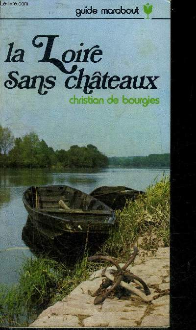 LA LOIRE SANS CHATEAUX - COLLECTION GUIDE MARABOUT N°6.