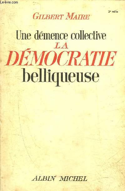 UNE DEMENCE COLLECTIVE LA DEMOCRATIE BELLIQUEUSE.