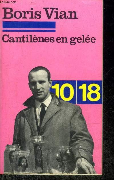 CANTILENES EN GELEE - BARNUM'S DIGEST VINGT POEMES INEDITS JE VOUDRAI CREVER LETTRES AU COLLEGE DE PATAPHYSIQUE TEXTES SUR LA LITTERATURE - COLLECTION 10/18 N°517.