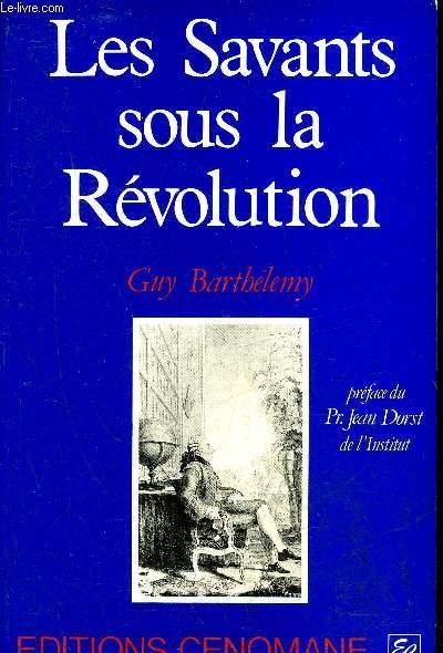 LES SAVANTS SOUS LA REVOLUTION.
