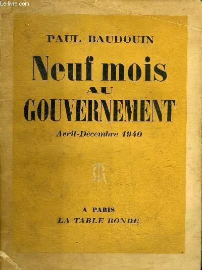 NEUF MOIS AU GOUVERNEMENT (AVRIL-DECEMBRE 1940) - ENVOI DE L'AUTEUR .