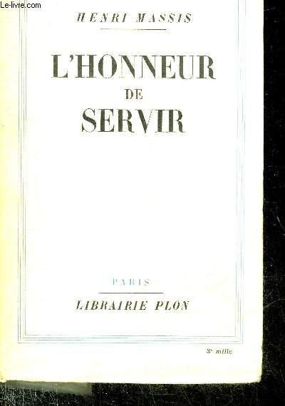 L'HONNEUR DE SERVIR - TEXTES REUNIS POUR CONTRIBUER A L'HISTOIRE D'UNE GENERATION 1912-1937.