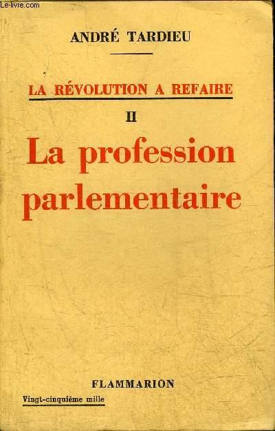 LA REVOLUTION A REFAIRE II - LA PROFESSION PARLEMENTAIRE.