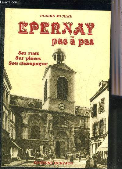 EPERNAY PAS A PAS - SES RUES SES PLACES SON CHAMPAGNE.