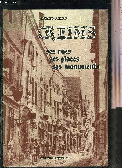 REIMS SES RUES SES PLACES SES MONUMENTS.