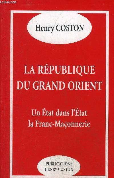 LA REPUBLIQUE DU GRAND ORIENT - UN ETAT DANS L'ETAT LA FRANC MACONNERIE.