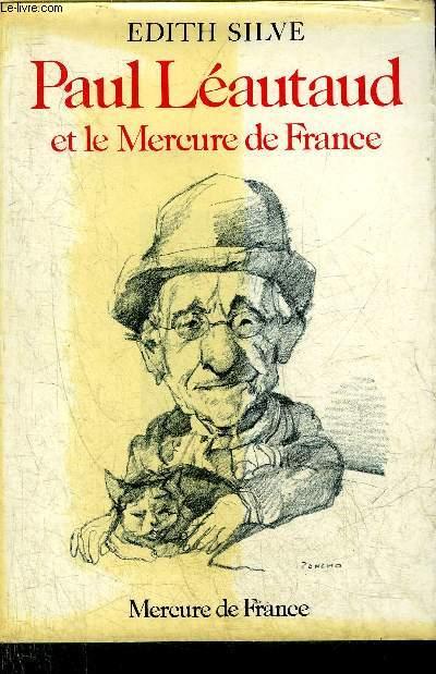 PAUL LEAUTAUD ET LE MERCURE DE FRANCE - CHRONIQUE PUBLIQUE ET PRIVEE 1914-1941.