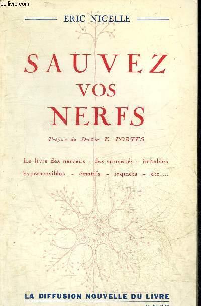 SAUVEZ VOS NERFS - LE LIVRE DES NERVEUX - DES SURMENES - IRRITABLES - HYPERSENSIBLES - EMOTIFS - INQUIETS ETC.