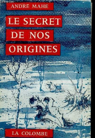 LE SECRET DE NOS ORIGINES.