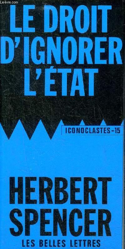 LE DROIT D'IGNORER L'ETAT - COLLECTION ICONOCLASTES N°15.