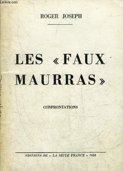 LES FAUX MAURRAS - CONFRONTATIONS - COMMENT ON TRAVESTIT UNE DOCTRINE FAUTE DE POUVOIR LA REFUTER + ENVOI DE L'AUTEUR.