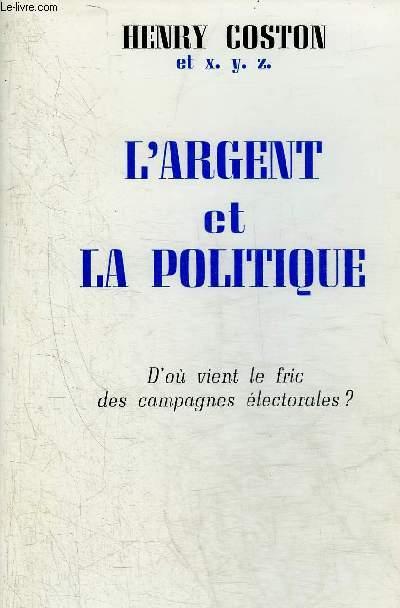 L'ARGENT ET LA POLITIQUE D'OU VIENT LE FRIC DES CAMPAGNES ELECTORALES ?.