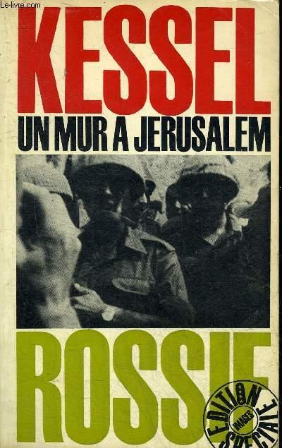 UN MUR A JERUSALEM - D'APRES LE FILM DE FREDERIC ROSSIF REALISTE PAR ARTHUR KNOBLER COMMENTAIRE DE JOSEPH KESSEL - COLLECTION EDITION SPECIALE.