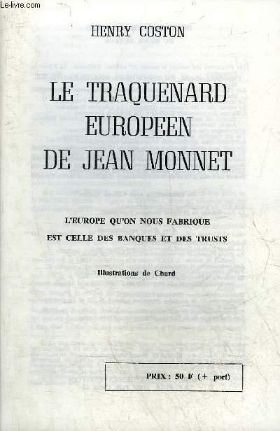 LE TRAQUENARD EUROPEEN DE JEAN MONNET - L'EUROPE QU'ON NOUS FABRIQUE EST CELLE DES BANQUES ET DES TRUSTS.