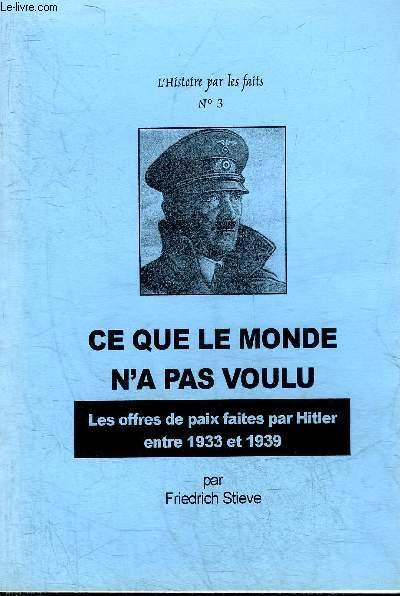 L'HISTOIRE PAR LES FAITS N°3 - CE QUE LE MONDE N'A PAS VOULU LES OFFRES DE PAIX FAITES PAR HITLER ENTRE 1933 ET 1939 .