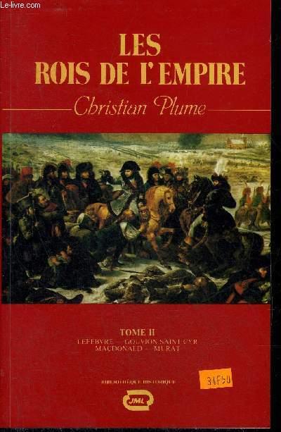 LES ROIS DE L'EMPIRE - TOME 2 : LEFEBVRE GOUVION SAINT CYR MACDONALD MURAT.