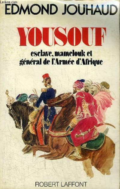 YOUSOUF ESCLAVE MAMELOUK ET GENERAL DE L'ARMEE D'AFRIQUE.