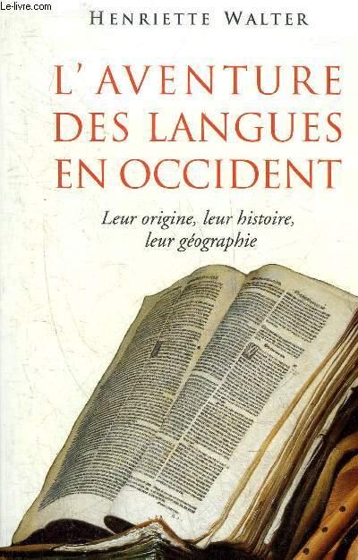 L'AVENTURE DES LANGUES EN OCCIDENT - LEUR ORIGINE LEUR HISTOIRE LEUR GEOGRAPHIE.
