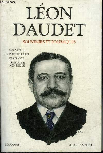 LEON DAUDET SOUVENIRS ET POLEMIQUES - SOUVENIRS - DEPUTE DE PARIS - PARIS VECU - LE STUPIDE XIXE SIECLE - COLLECTION BOUQUINS.