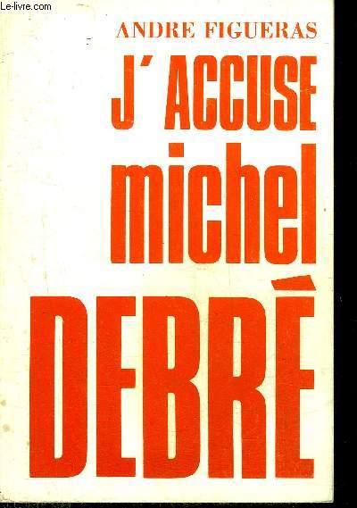 J'ACCUSE MICHEL DEBRE + ENVOI DE L'AUTEUR.
