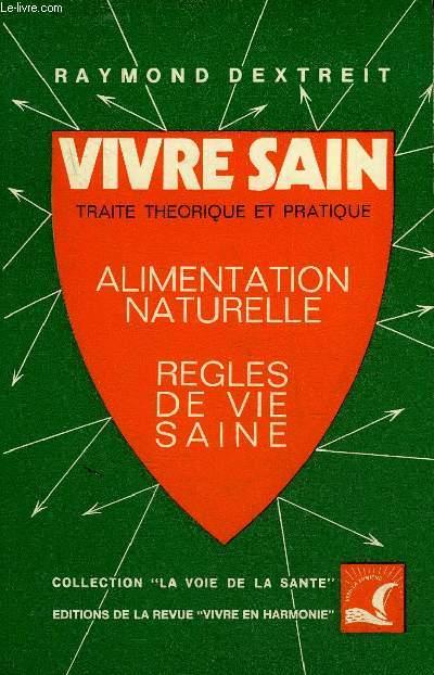 VIVRE SAINT - TRAITE THEORIQUE ET PRATIQUE - REGLES DE VIE SAINE ALIMENTAIRE NATURELLE - COLLECTION LA VOIE DE LA SANTE.