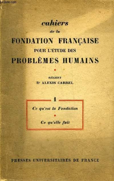 CAHIERS DE LA FONDATION FRANCAISE POUR L'ETUDE DES PROBLEMES HUMAINS - 1 : CE QU'EST LA FONDATION - CE QU'ELLE FAIT.