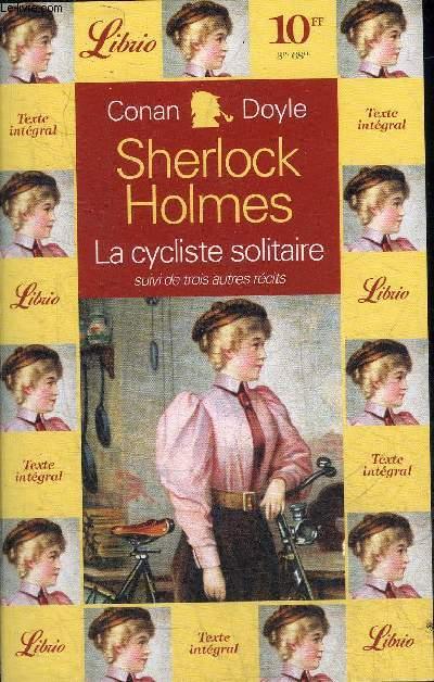 SHERLOCK HOLMES LA CYCLISTE SOLITAIRE SUIVI DE CHARLES AUGUSTE MILVERTON LE GLORIA SCOTT LE TROIS QUART AILE MANQUANT.