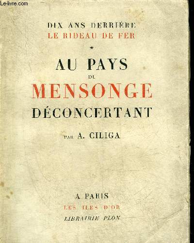 DIX ANS DERRIERE LE RIDEAU DE FER - AU PAYS DU MENSONGE DECONCERTANT - COLLECTION LES ILES D'OR.
