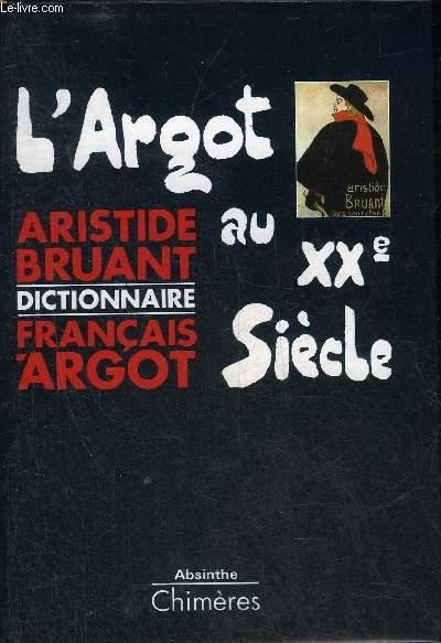 L'ARGOT AU XXE SIECLE - DICTIONNAIRE FRANCAIS-ARGOT - COLLECTION ABSINTHE.