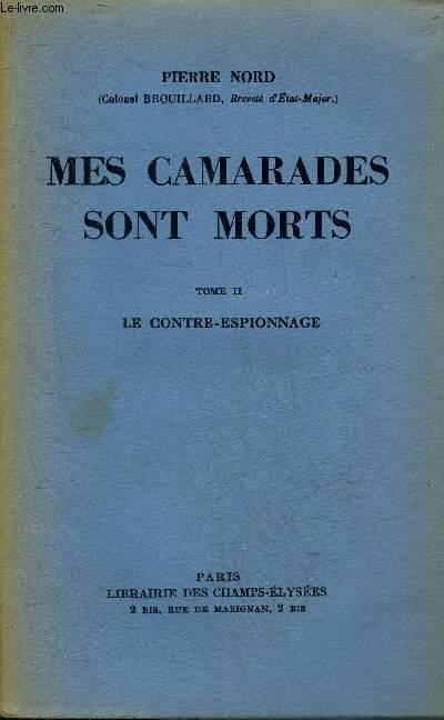 MES CAMARADES SONT MORTS - TOME 2 : LE CONTRE ESPIONNAGE.