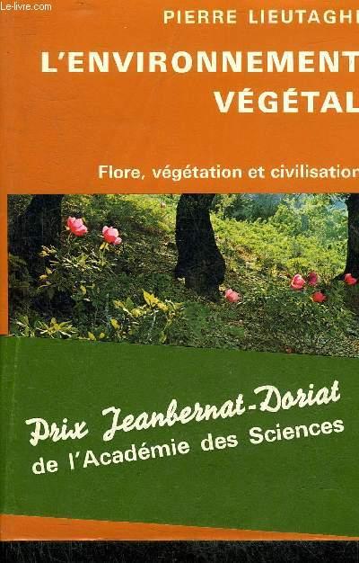 L'ENVIRONNEMENT VEGETAL - FLORE VEGETATION ET CIVILISATION.
