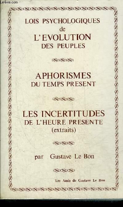 LOIS PSYCHOLOGIQUES DE L'EVOLUTION DES PEUPLES - APHORISMES DU TEMPS PRESENT - LES INCERTITUDES DE L'HEURE PRESENTE (EXRAITS).