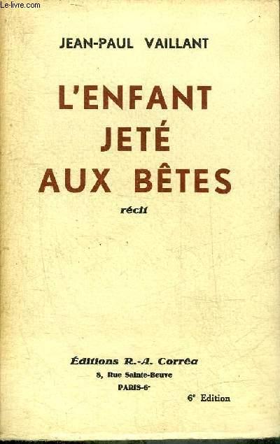 L'ENFANT JETE AUX BETES - RECIT - 6E EDITION - ENVOI DE L'AUTEUR .