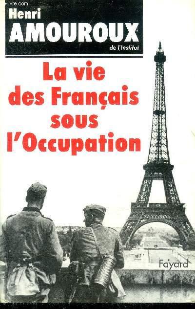 LA VIE DES FRANCAIS SOUS L'OCCUPATION - NOUVELLE EDITION.
