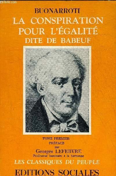 LA CONSPIRATION POUR L'EGALITE DITE DE BABEUF - TOME PREMIER - COLLECTION LES CLASSIQUES DU PEUPLE.