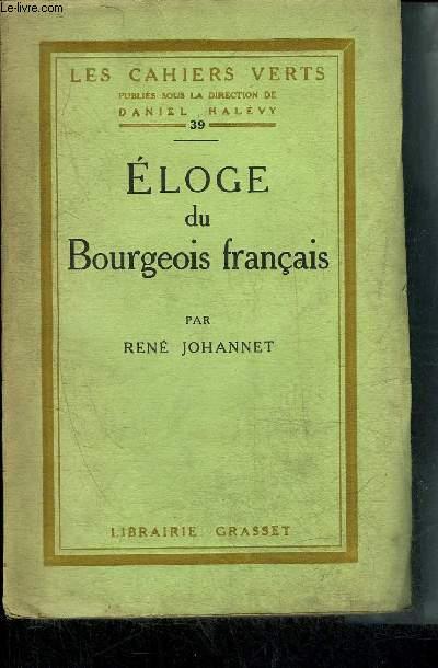 ELOGE DU BOURGEOIS FRANCAIS - COLLECTION LES CAHIERS VERTS N°39.