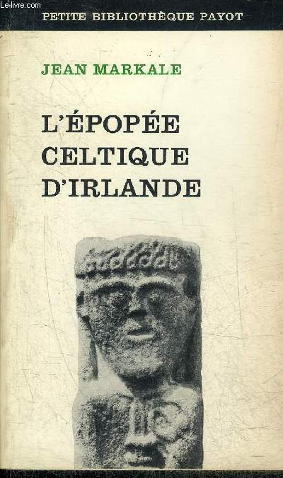 L'EPOPEE CELTIQUE D'IRLANDE - COLLECTION PETITE BIBLIOTHEQUE PAYOT N°172.