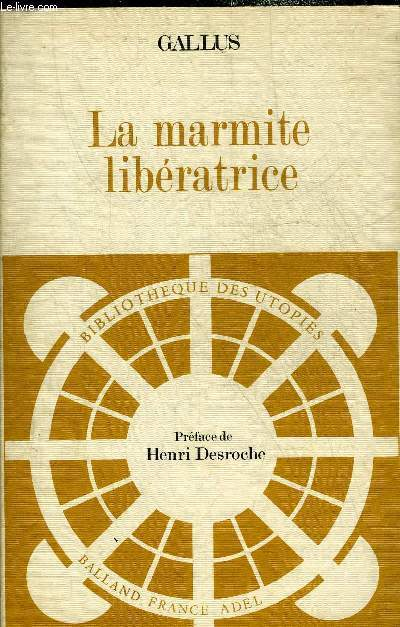 LA MARMITE LIBERATRICE OU LE COMMERCE TRANSFORME - COLLECTION BIBLIOTHEQUE DES UTOPIES.