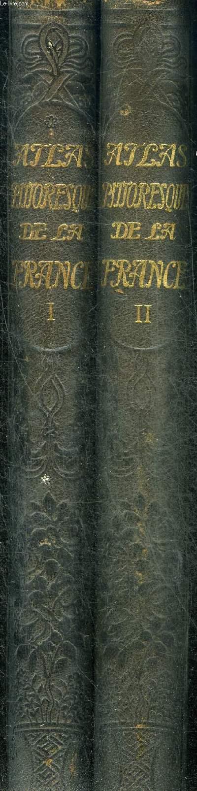ATLAS PITTORESQUE DE LA FRANCE - EN DEUX TOMES - TOMES 1 + 2 - TOME 1 : AIN- COTE D'OR - TOME 2 : COTES DU NORD LOIRE INFERIEURE.
