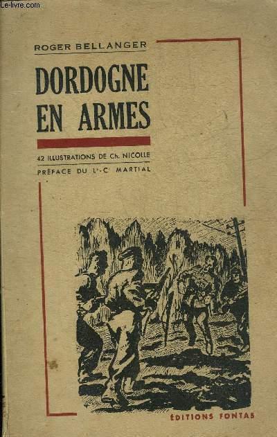 DORDOGNE EN ARMES - HISTORIQUE DES FRANCS TIREURS ET PARTISANS FRANCAIS DU PERIGORD.