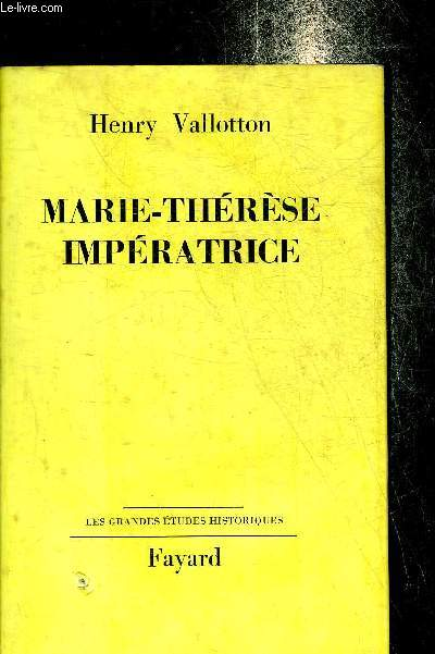 MARIE-THERESE IMPERATRICE - COLLECTION LES GRANDES ETUDES HISTORIQUES.