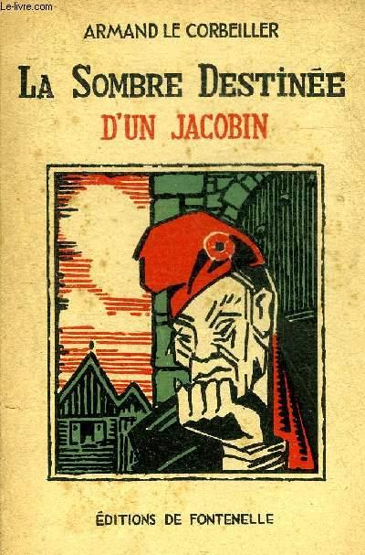 LA SOMBRE DESTINEE D'UN JACOBIN - COLLECTION VISIONS DU PASSE.