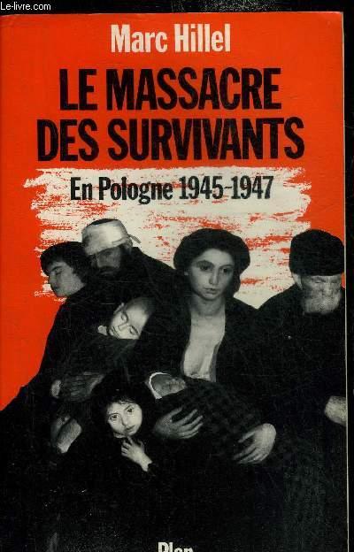 LE MASSACRE DES SURVIVANTS EN POLOGNE PARES L'HOLOCAUSTE 1945-1947.