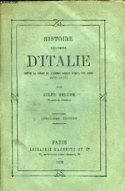 HISTOIRE RESUMEE D'ITALIE DEPUIS LA CHUTE DE L'EMPIRE ROMAIN JUSQU'A NOS JOURS 476-1876 - TROISIEME EDITION.