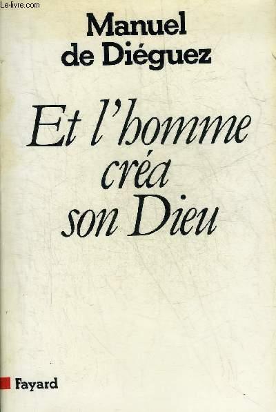 ET L'HOMME CREA SON DIEU + ENVOI DE L'AUTEUR.