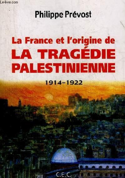 LA FRANCE ET L'ORIGINE DE LA TRAGEDIE PALESTINIENNE 1914-1922 + ENVOI DE L'AUTEUR.
