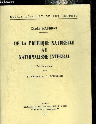 DE LA POLITIQUE NATURELLE AU NATIONALISME INTEGRAL - ESSAIS D'ART ET DE PHILOSOPHIE.