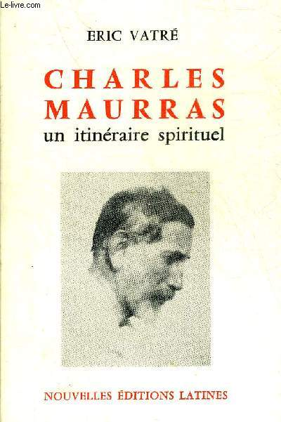 CHARLES MAURRAS UN ITINERAIRE SPIRITUEL.