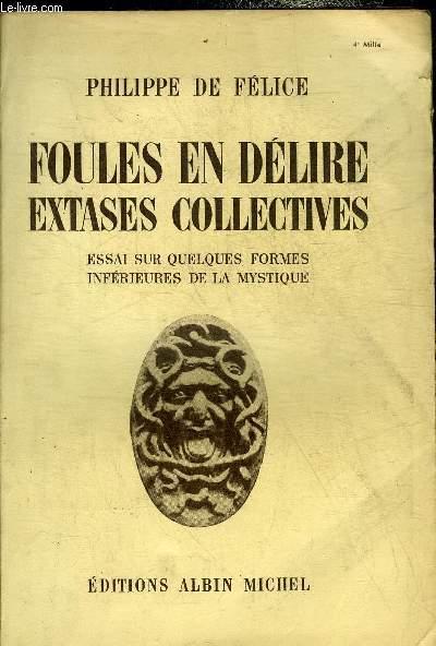FOULES EN DELIRE EXTASES COLLECTIVES ESSAI SUR QUELQUES FORMES INFERIEURES DE LA MYSTIQUE.
